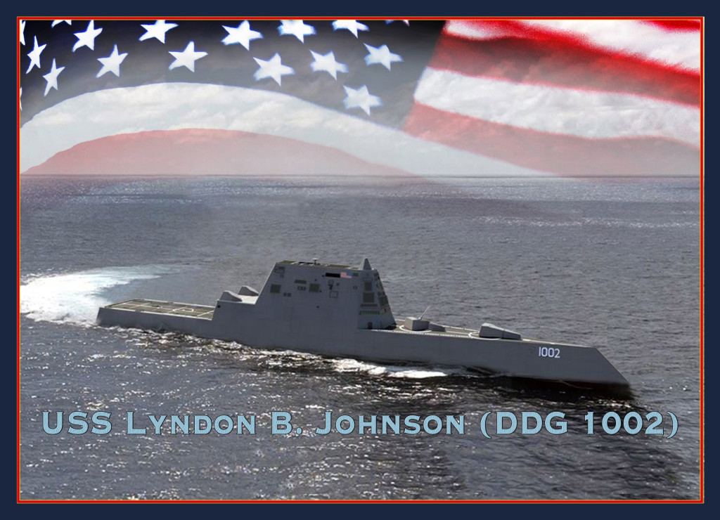 Lyndon B. Johnson (DDG-1002) currently under construction at General Dynamics Bath Iron Works (BIW) with an expected delivery date of 2018